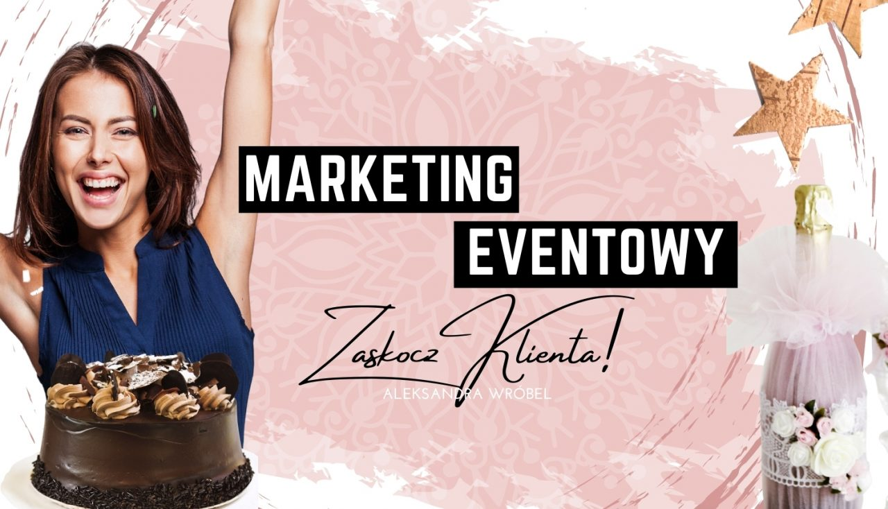 Marketing eventowy – skuteczne narzędzie budowania relacji.