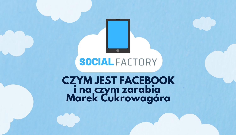 Maszyna zwana Facebook, jak zarabia M. Cukrowagóra?