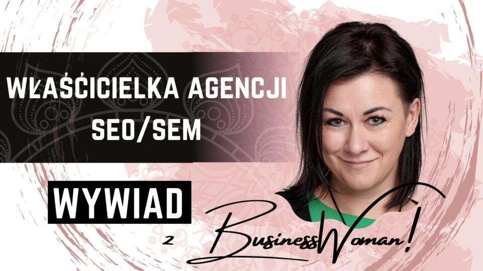 Jak zadbać owidoczność firmy wsieci – oczami właścicielki agencji SEO/SEM!